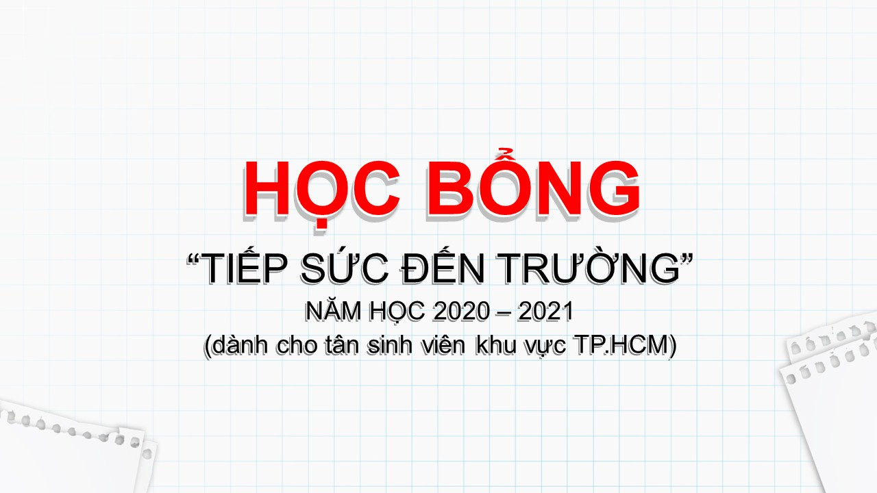 HỌC BỔNG TIẾP SỨC ĐẾN TRƯỜNG NĂM HỌC 2020-2021 (dành cho tân sinh viên khu vực TP.HCM)