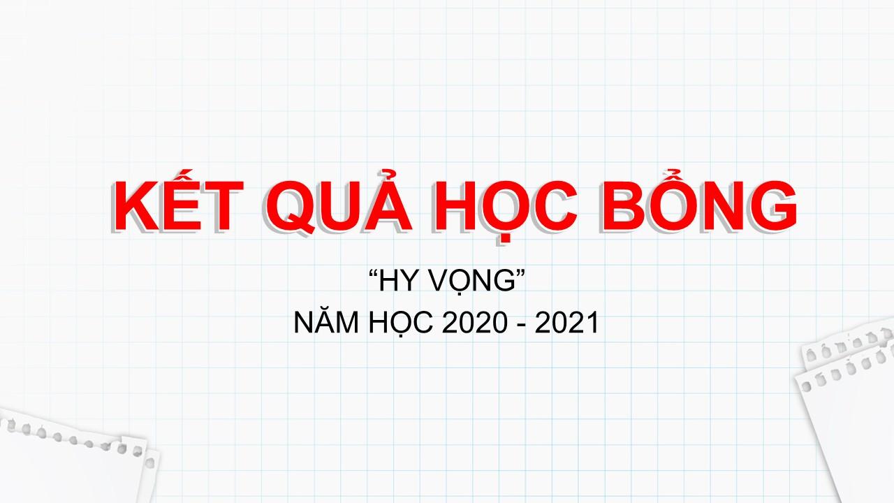 KẾT QUẢ HỌC BỔNG HY VỌNG NĂM HỌC 2020 – 2021